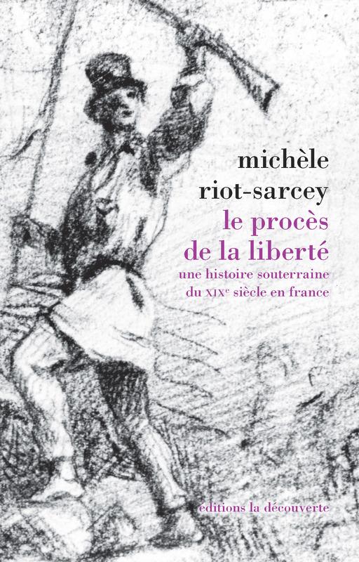 Michèle Riot-Sarcey Le procès de la liberté